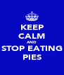 KEEP CALM AND STOP EATING PIES - Personalised Poster A4 size