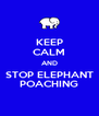 KEEP CALM AND STOP ELEPHANT POACHING - Personalised Poster A4 size