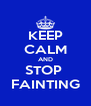 KEEP CALM AND STOP  FAINTING - Personalised Poster A4 size