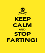 KEEP CALM AND STOP FARTING! - Personalised Poster A4 size