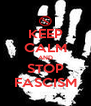 KEEP CALM AND STOP FASCISM - Personalised Poster A4 size