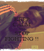KEEP CALM AND STOP FIGHTING !! - Personalised Poster A4 size