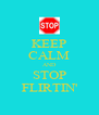 KEEP CALM AND STOP FLIRTIN' - Personalised Poster A4 size