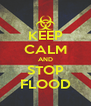 KEEP CALM AND STOP FLOOD - Personalised Poster A4 size