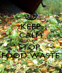 KEEP CALM AND STOP  FOOD WASTE - Personalised Poster A4 size