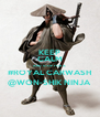 KEEP CALM AND STOP FOR A #ROYAL CARWASH @WON-SHIK NINJA - Personalised Poster A4 size