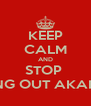 KEEP CALM AND STOP  FREAKING OUT AKANGSHA!! - Personalised Poster A4 size