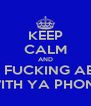 KEEP CALM AND STOP FUCKING ABOUT WITH YA PHONE - Personalised Poster A4 size