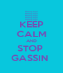 KEEP CALM AND STOP  GASSIN  - Personalised Poster A4 size