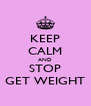KEEP CALM AND STOP GET WEIGHT - Personalised Poster A4 size