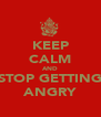KEEP CALM AND STOP GETTING ANGRY - Personalised Poster A4 size
