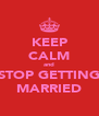 KEEP CALM and STOP GETTING MARRIED - Personalised Poster A4 size