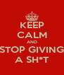 KEEP CALM AND STOP GIVING A SH*T - Personalised Poster A4 size