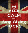 KEEP CALM AND Stop Giving FUCKS - Personalised Poster A4 size