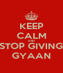 KEEP CALM AND STOP GIVING GYAAN - Personalised Poster A4 size