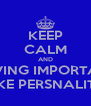 KEEP CALM AND STOP GIVING IMPORTANCE TO FAKE PERSNALITIES - Personalised Poster A4 size