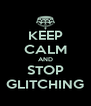 KEEP CALM AND STOP GLITCHING - Personalised Poster A4 size