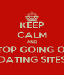 KEEP CALM AND STOP GOING ON DATING SITES - Personalised Poster A4 size