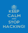 KEEP CALM AND STOP HACKING! - Personalised Poster A4 size