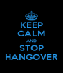 KEEP CALM AND STOP HANGOVER - Personalised Poster A4 size