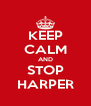 KEEP CALM AND STOP HARPER - Personalised Poster A4 size