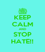 KEEP CALM AND STOP HATE!! - Personalised Poster A4 size