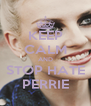 KEEP CALM AND STOP HATE PERRIE - Personalised Poster A4 size