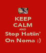KEEP CALM AND Stop Hatiin' On Noma :) - Personalised Poster A4 size