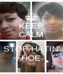 KEEP CALM AND STOP HATIN' HOE - Personalised Poster A4 size