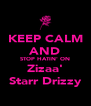 KEEP CALM AND STOP HATIN' ON Zizaa' Starr Drizzy - Personalised Poster A4 size