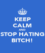 KEEP CALM AND STOP HATING BITCH! - Personalised Poster A4 size