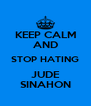 KEEP CALM AND STOP HATING JUDE SINAHON - Personalised Poster A4 size
