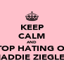 KEEP CALM AND STOP HATING ON MADDIE ZIEGLER - Personalised Poster A4 size