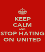 KEEP CALM AND STOP HATING ON UNITED - Personalised Poster A4 size