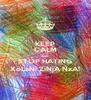 KEEP CALM AND STOP HATING XoLaNi ZiNjA NxA! - Personalised Poster A4 size