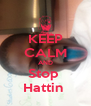 KEEP CALM AND Stop  Hattin  - Personalised Poster A4 size