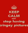 KEEP CALM AND stop having cringey pictures - Personalised Poster A4 size