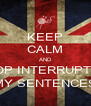 KEEP CALM AND STOP INTERRUPTING MY SENTENCES - Personalised Poster A4 size