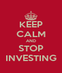 KEEP CALM AND STOP INVESTING - Personalised Poster A4 size