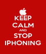 KEEP CALM AND STOP IPHONING - Personalised Poster A4 size