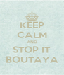 KEEP CALM AND STOP IT BOUTAYA - Personalised Poster A4 size