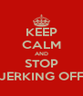 KEEP CALM AND STOP JERKING OFF - Personalised Poster A4 size