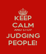 KEEP CALM AND STOP JUDGING PEOPLE! - Personalised Poster A4 size