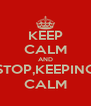 KEEP CALM AND STOP,KEEPING CALM - Personalised Poster A4 size