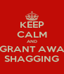 KEEP CALM AND STOP KEEPING GRANT AWAKE WITH YOUR SHAGGING - Personalised Poster A4 size