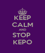 KEEP CALM AND STOP  KEPO - Personalised Poster A4 size