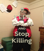 KEEP CALM AND Stop Killing - Personalised Poster A4 size