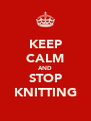 KEEP CALM AND STOP KNITTING - Personalised Poster A4 size