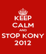 KEEP CALM AND STOP KONY 2012 - Personalised Poster A4 size
