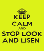 KEEP CALM AND STOP LOOK AND LISEN  - Personalised Poster A4 size